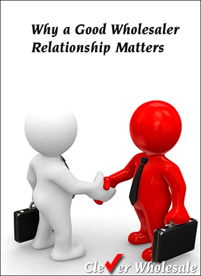 Why a Good Wholesaler Relationship Matters