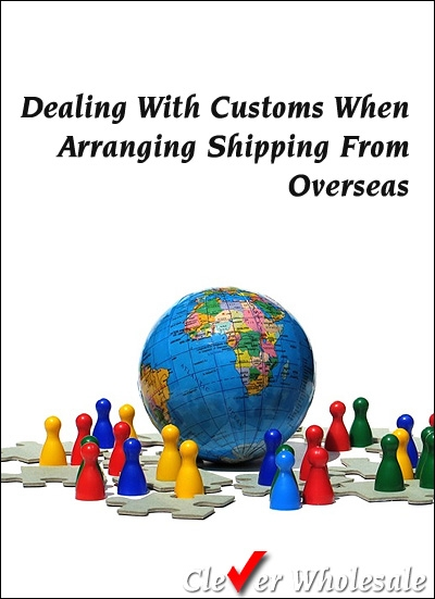 Dealing With Customs When Arranging Shipping From Overseas